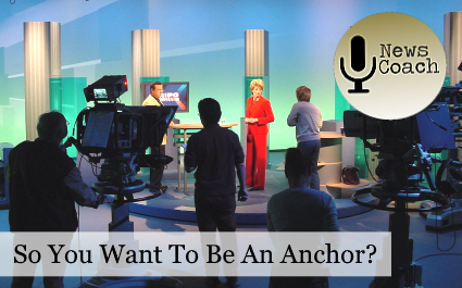 So You Want to Be a News Anchor?